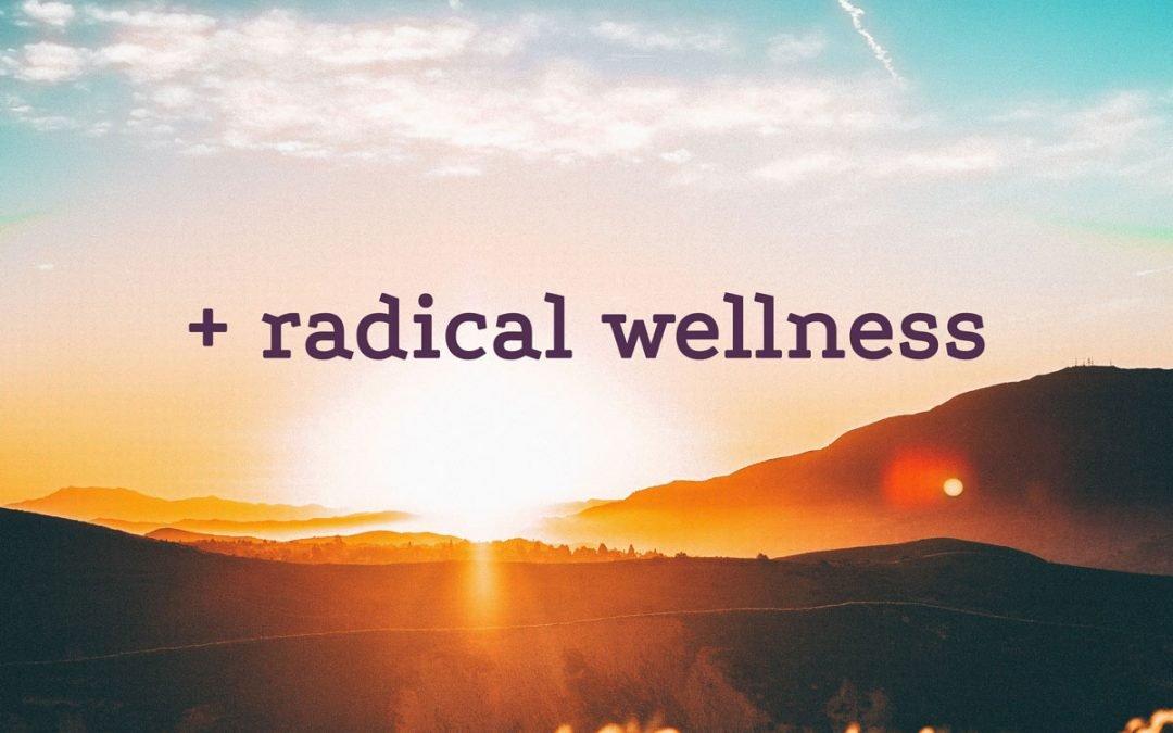 "Image: Photo of sunrise on the horizon with the text ""radical wellness"""